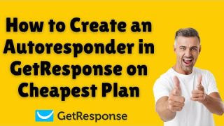 How to Create an Autoresponder in GetResponse on Cheapest Plan