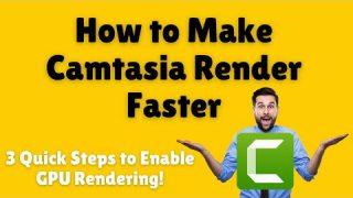 How to Make Camtasia Render Faster | 3 Quick Steps to Enable GPU Rendering